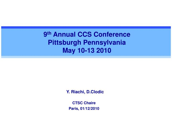 9 th annual ccs conference pittsburgh pennsylvania may 10 13 2010
