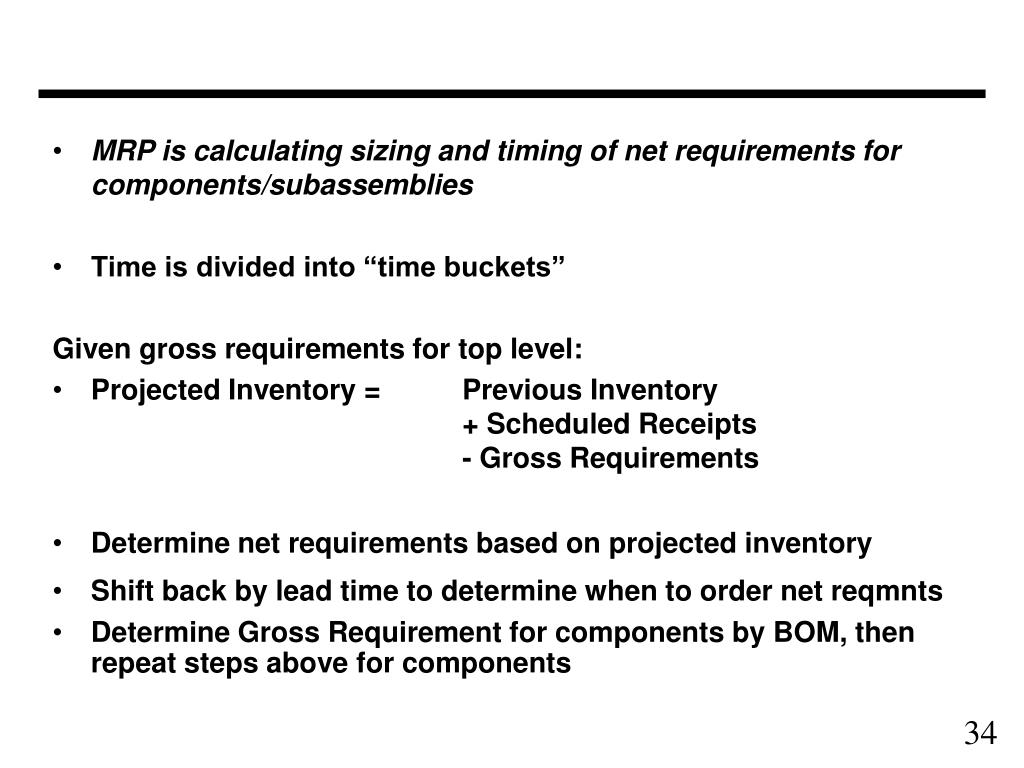 MRP is calculating sizing and timing of net requirements for components/subassemblies
