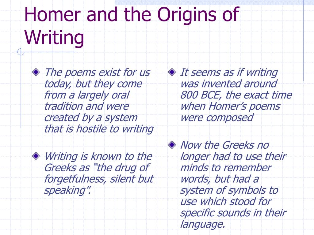 The poems exist for us today, but they come from a largely oral tradition and were created by a system that is hostile to writing