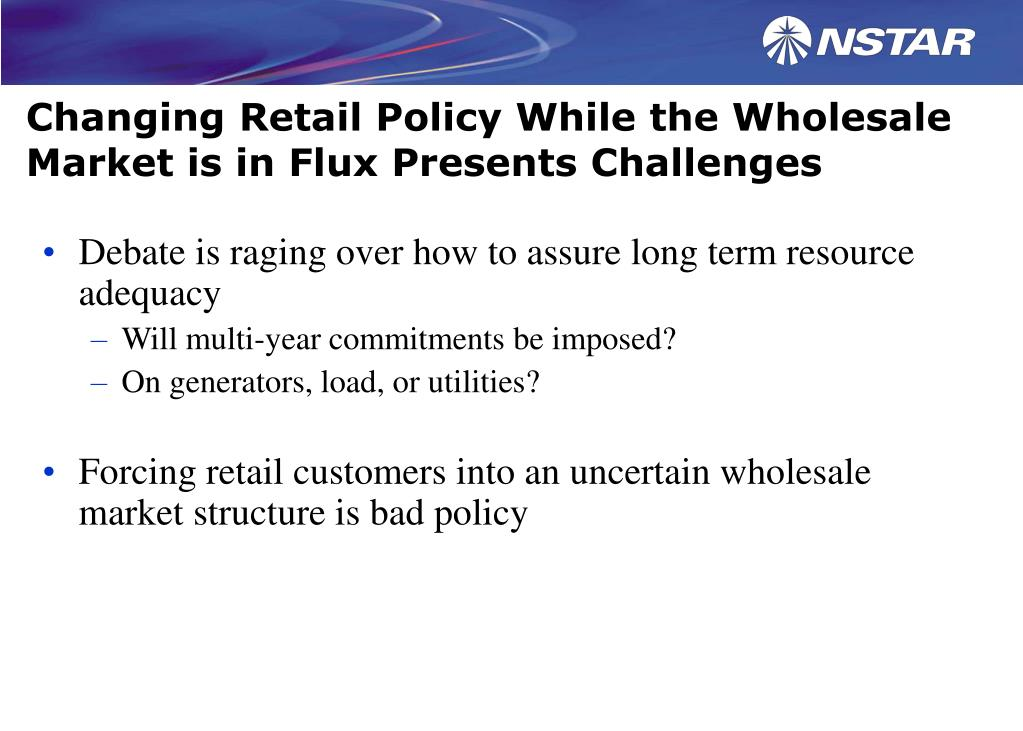 Changing Retail Policy While the Wholesale Market is in Flux Presents Challenges
