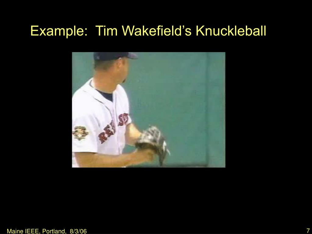 Example:  Tim Wakefield's Knuckleball