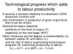 technological progress which adds to labour productivity