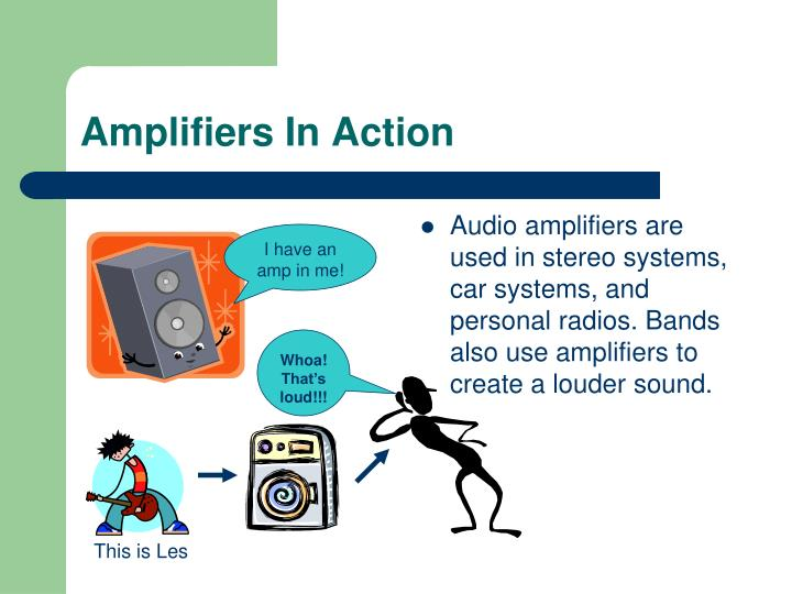 Amplifiers in action