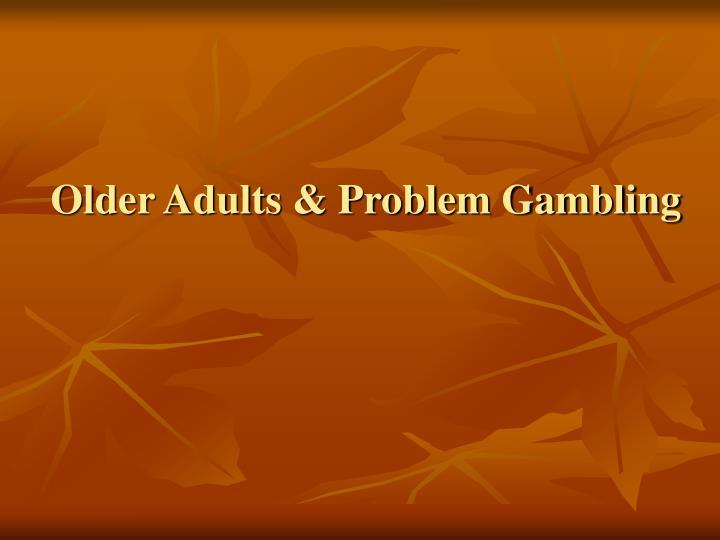 Older Adults & Problem Gambling