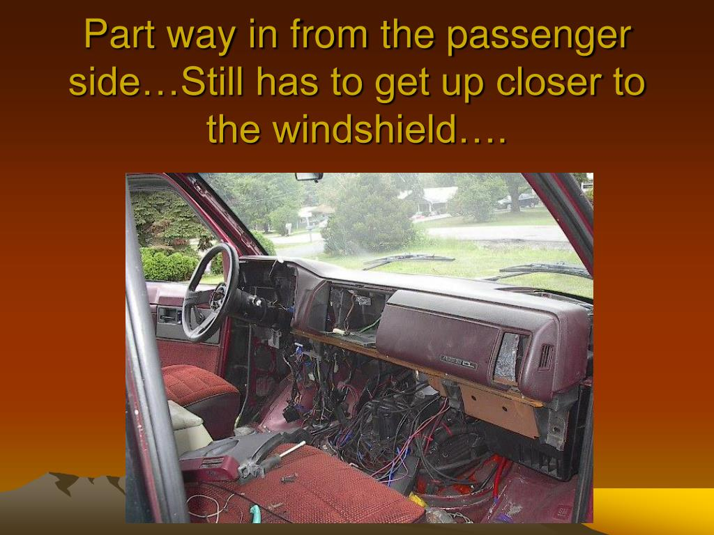 Part way in from the passenger side…Still has to get up closer to the windshield….