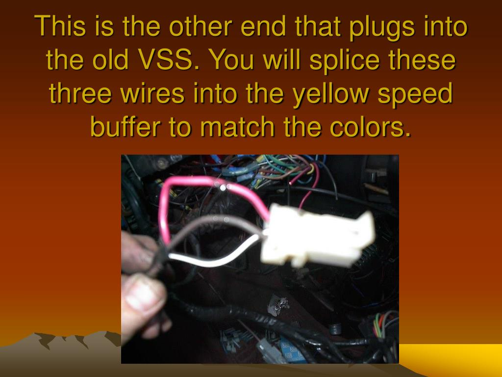 This is the other end that plugs into the old VSS. You will splice these three wires into the yellow speed buffer to match the colors.