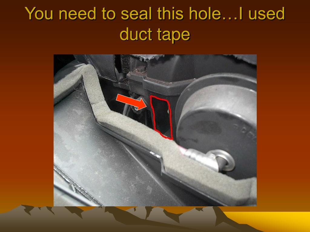 You need to seal this hole…I used duct tape