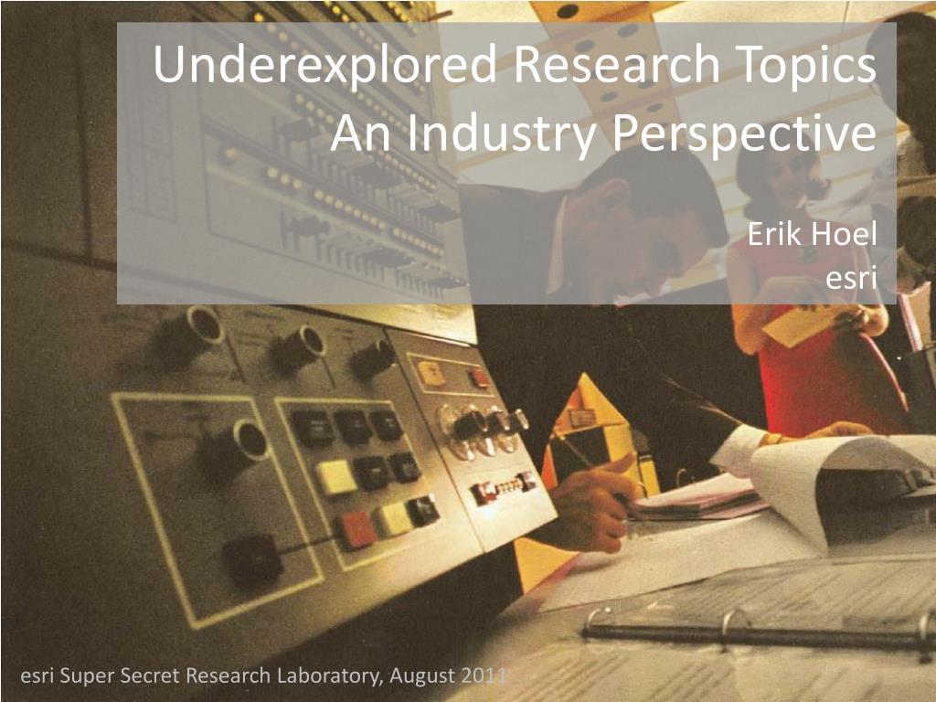 underexplored research topics an industry perspective erik hoel esri l.