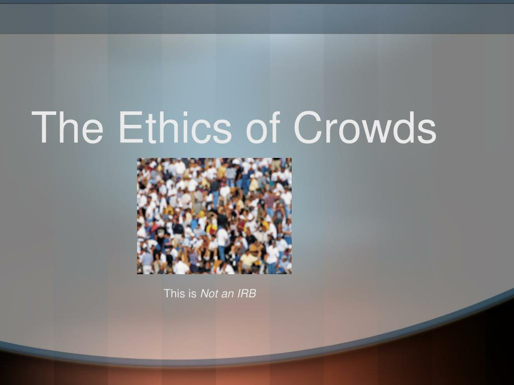 The Ethics of Crowds