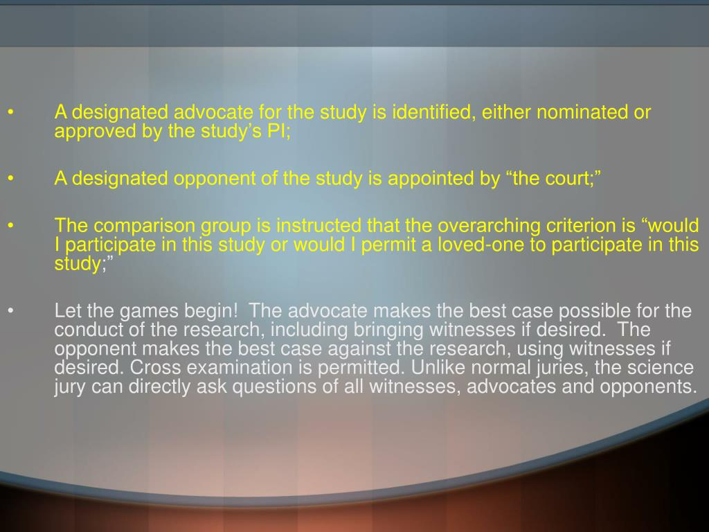 A designated advocate for the study is identified, either nominated or approved by the study's PI;