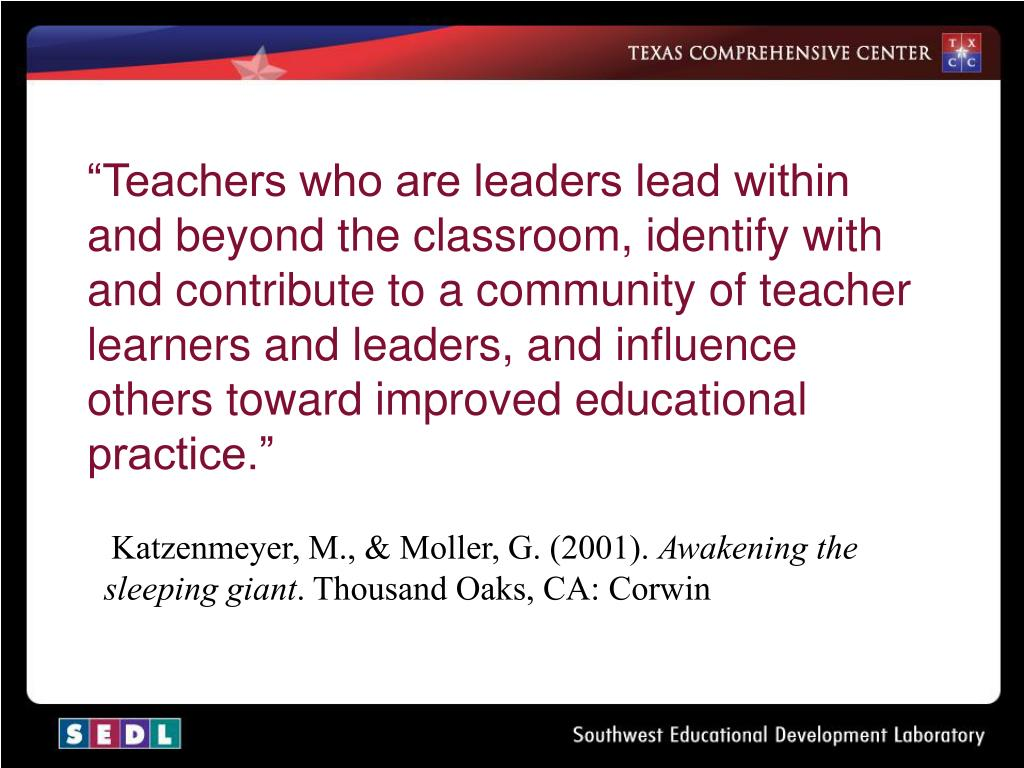 """""""Teachers who are leaders lead within and beyond the classroom, identify with and contribute to a community of teacher learners and leaders, and influence others toward improved educational practice."""""""
