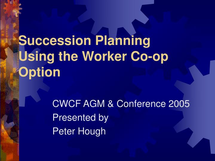 Succession planning using the worker co op option
