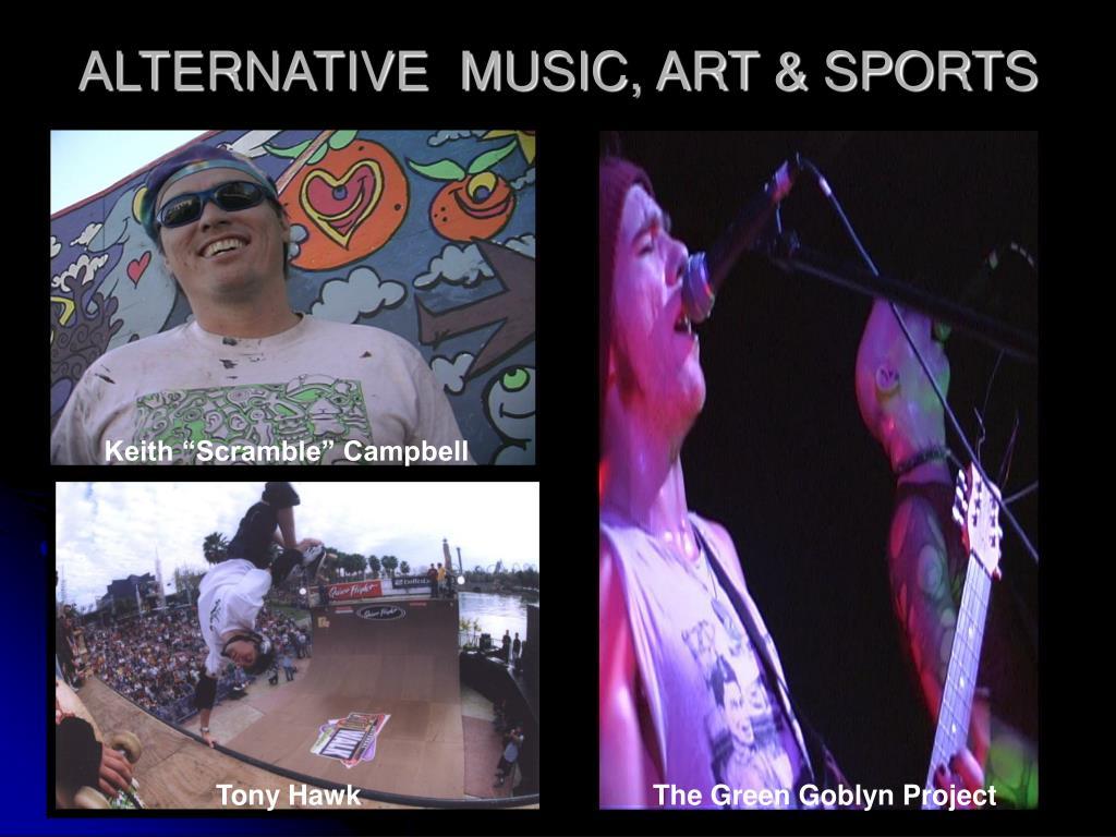 ALTERNATIVE  MUSIC, ART & SPORTS