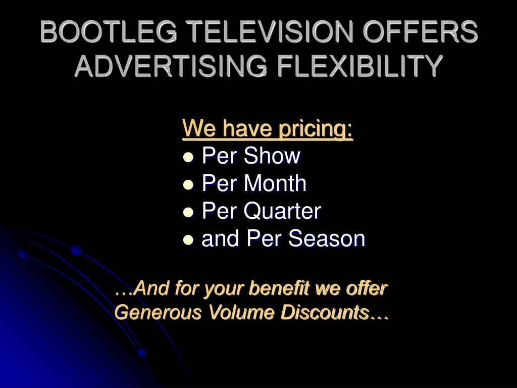 BOOTLEG TELEVISION OFFERS ADVERTISING FLEXIBILITY