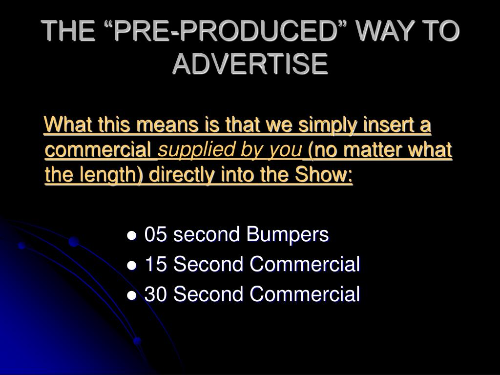 """THE """"PRE-PRODUCED"""" WAY TO ADVERTISE"""