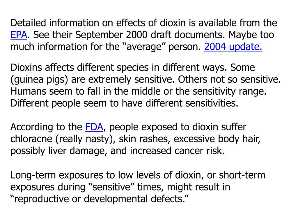 Detailed information on effects of dioxin is available from the