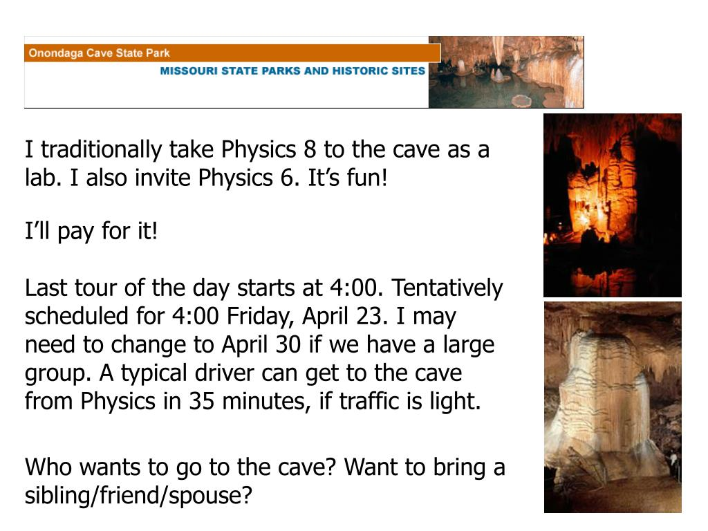 I traditionally take Physics 8 to the cave as a lab. I also invite Physics 6. It's fun!