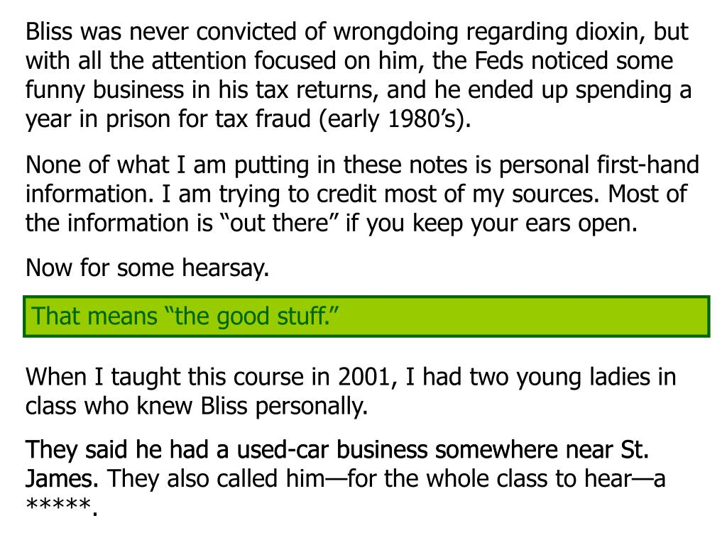 Bliss was never convicted of wrongdoing regarding dioxin, but with all the attention focused on him, the Feds noticed some funny business in his tax returns, and he ended up spending a year in prison for tax fraud (early 1980's).
