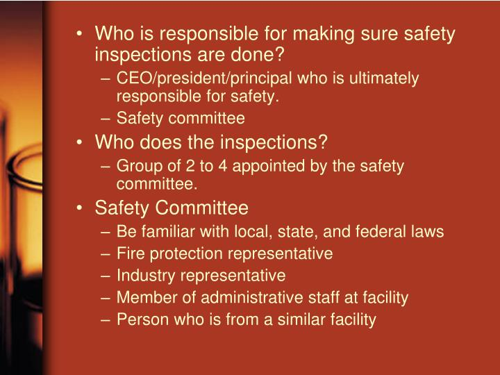 Who is responsible for making sure safety inspections are done?