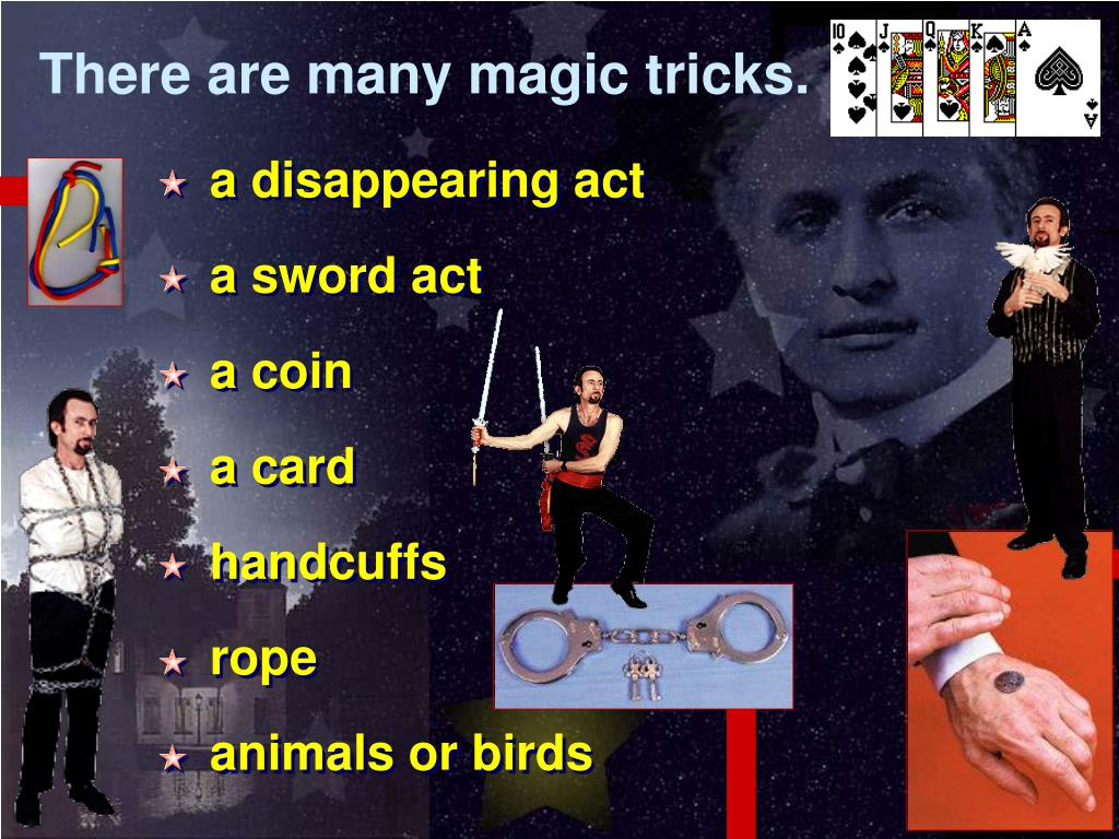There are many magic tricks.