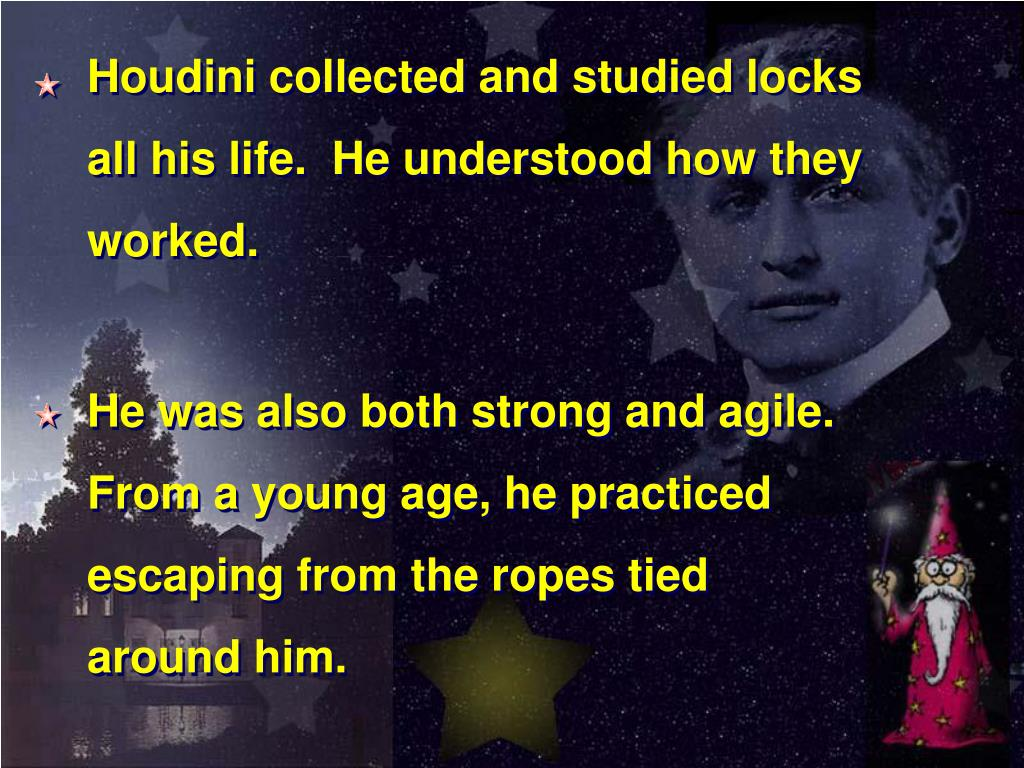 Houdini collected and studied locks all his life.  He understood how they worked.