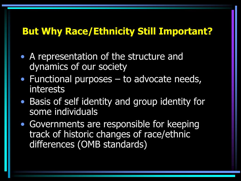 But Why Race/Ethnicity Still Important?