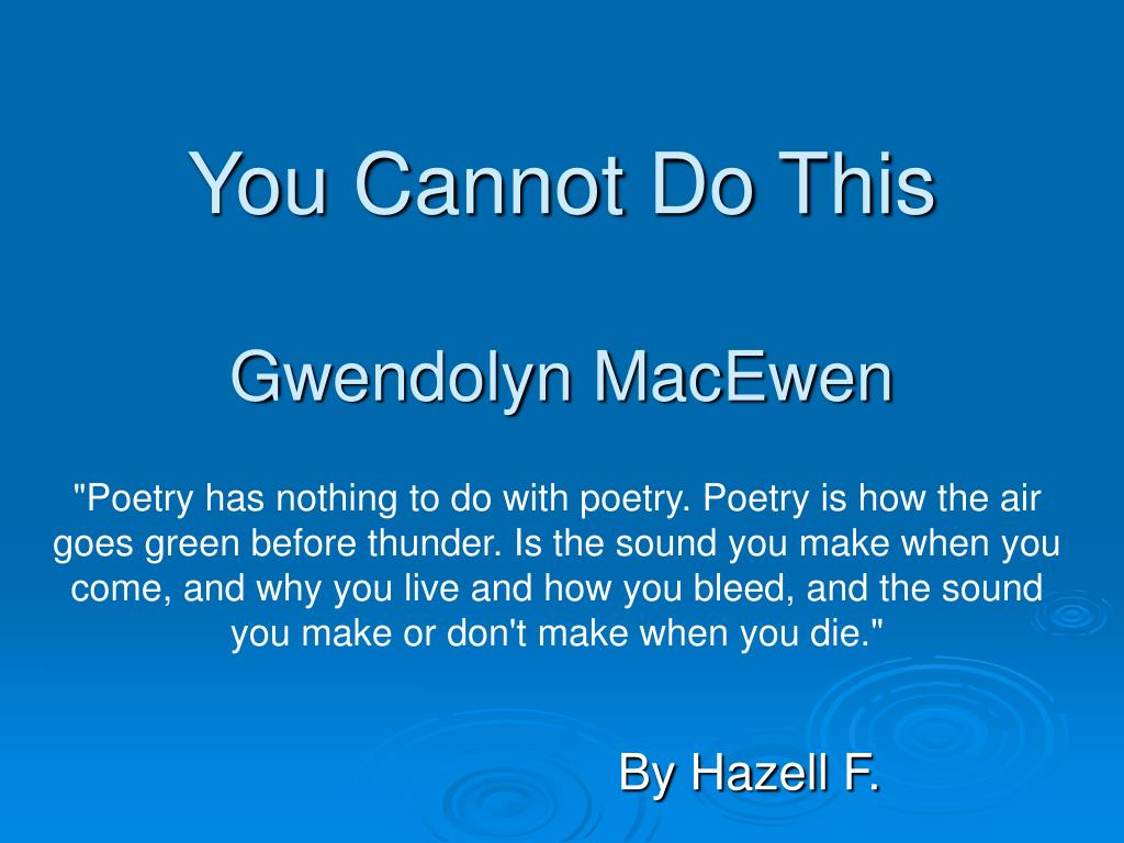 you cannot do this gwendolyn macewen l.