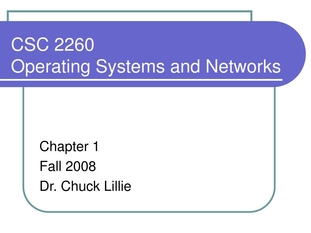 csc 2260 operating systems and networks l.