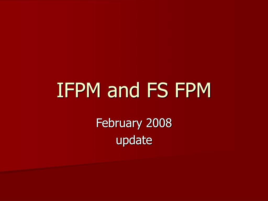 IFPM and FS FPM