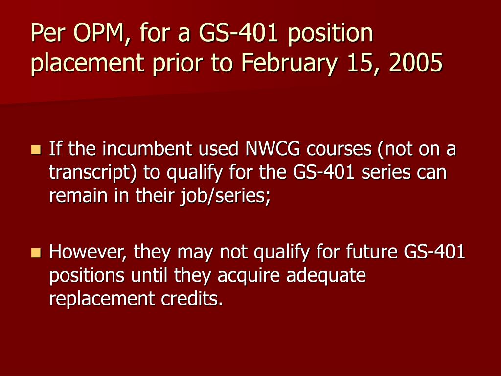 Per OPM, for a GS-401 position placement prior to February 15, 2005