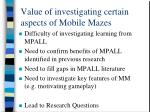 value of investigating certain aspects of mobile mazes