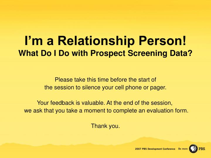 I m a relationship person what do i do with prospect screening data