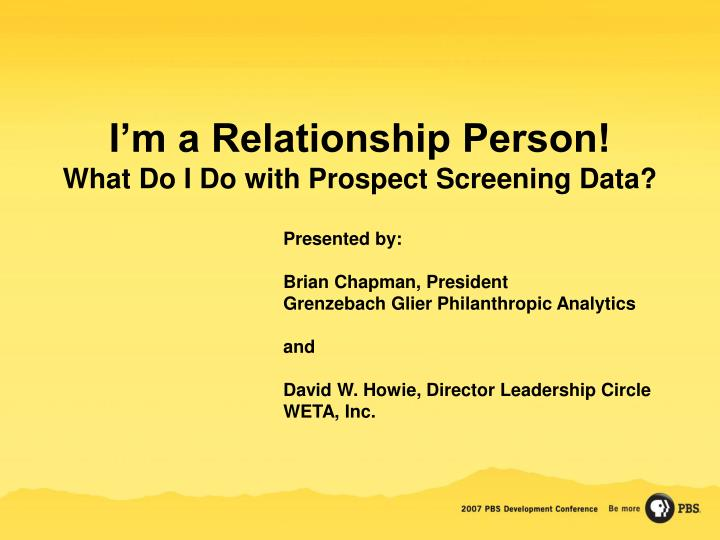 I m a relationship person what do i do with prospect screening data3