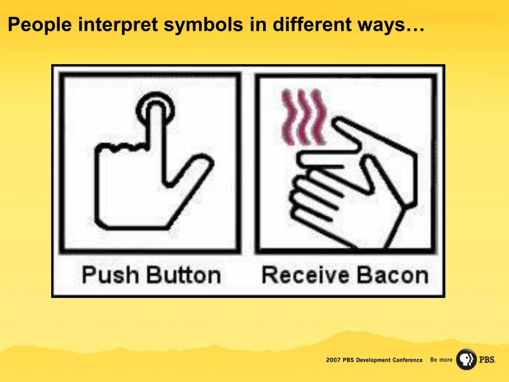 People interpret symbols in different ways…