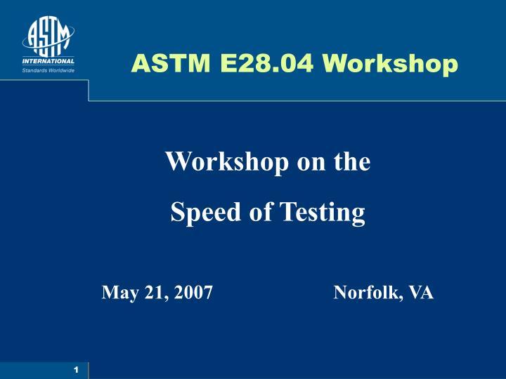 Astm e28 04 workshop