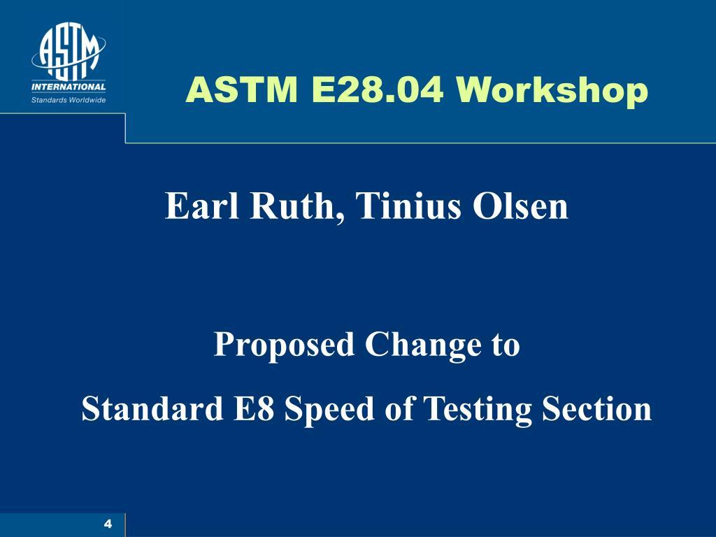 ASTM E28.04 Workshop