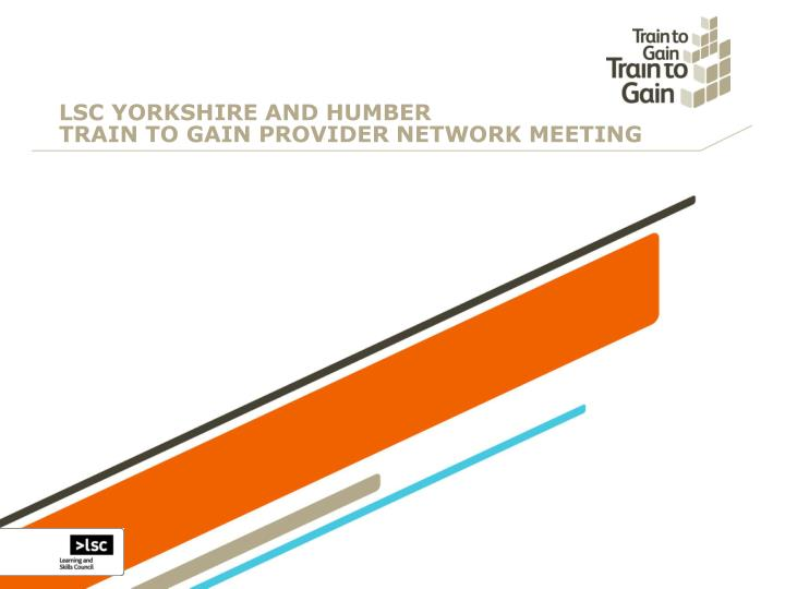 lsc yorkshire and humber train to gain provider network meeting n.