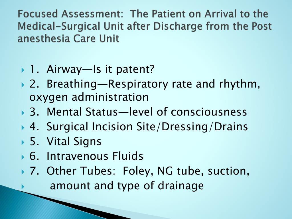 Focused Assessment:  The Patient on Arrival to the Medical-Surgical Unit after Discharge from the Post anesthesia Care Unit