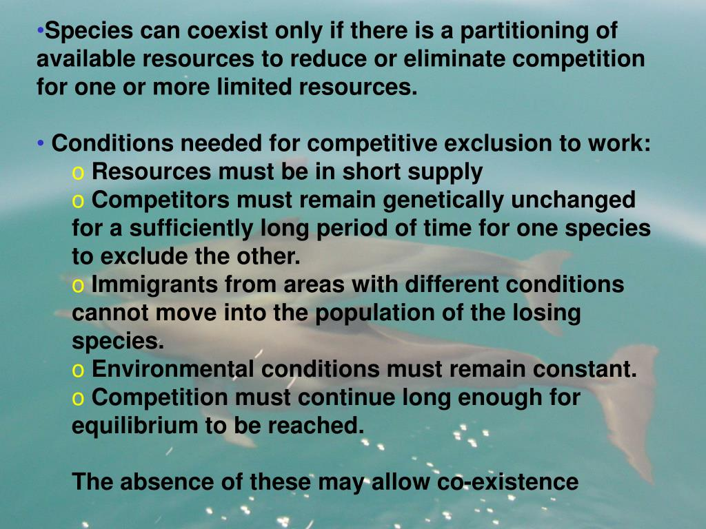 Species can coexist only if there is a partitioning of available resources to reduce or eliminate competition for one or more limited resources.