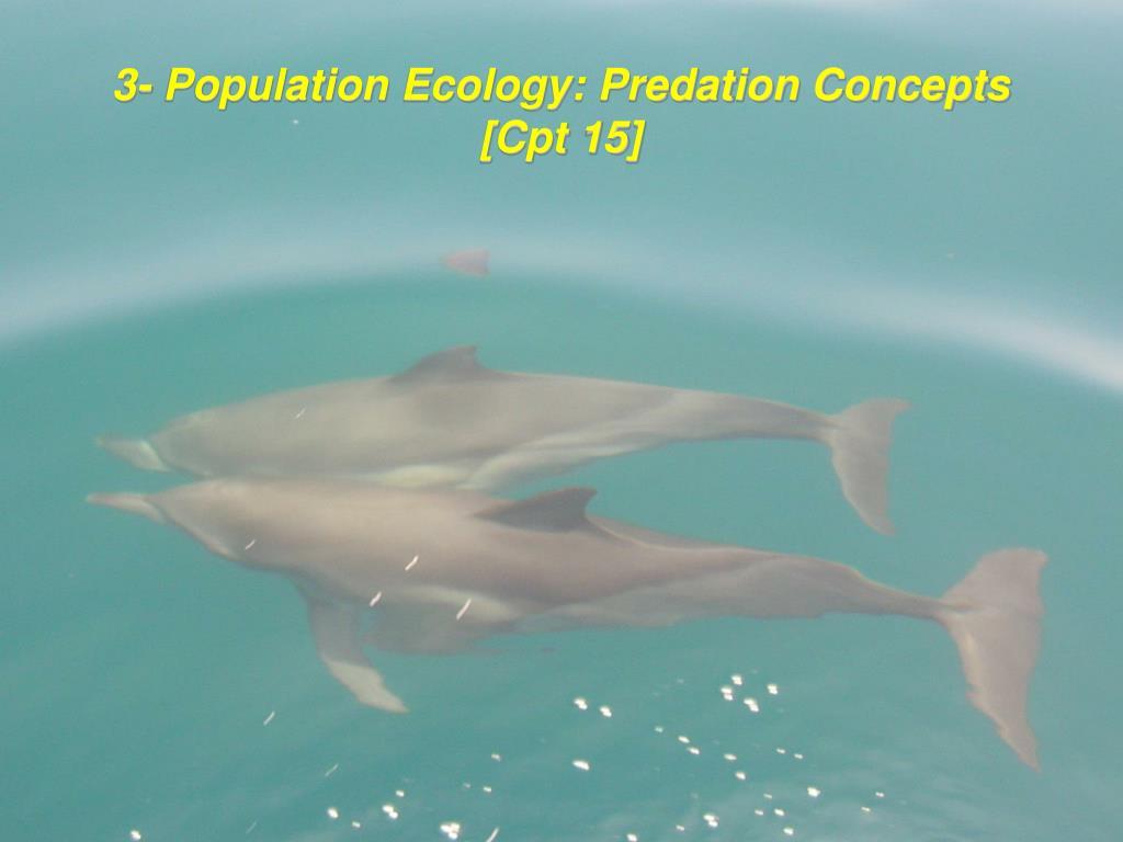 3- Population Ecology: Predation Concepts [Cpt 15]
