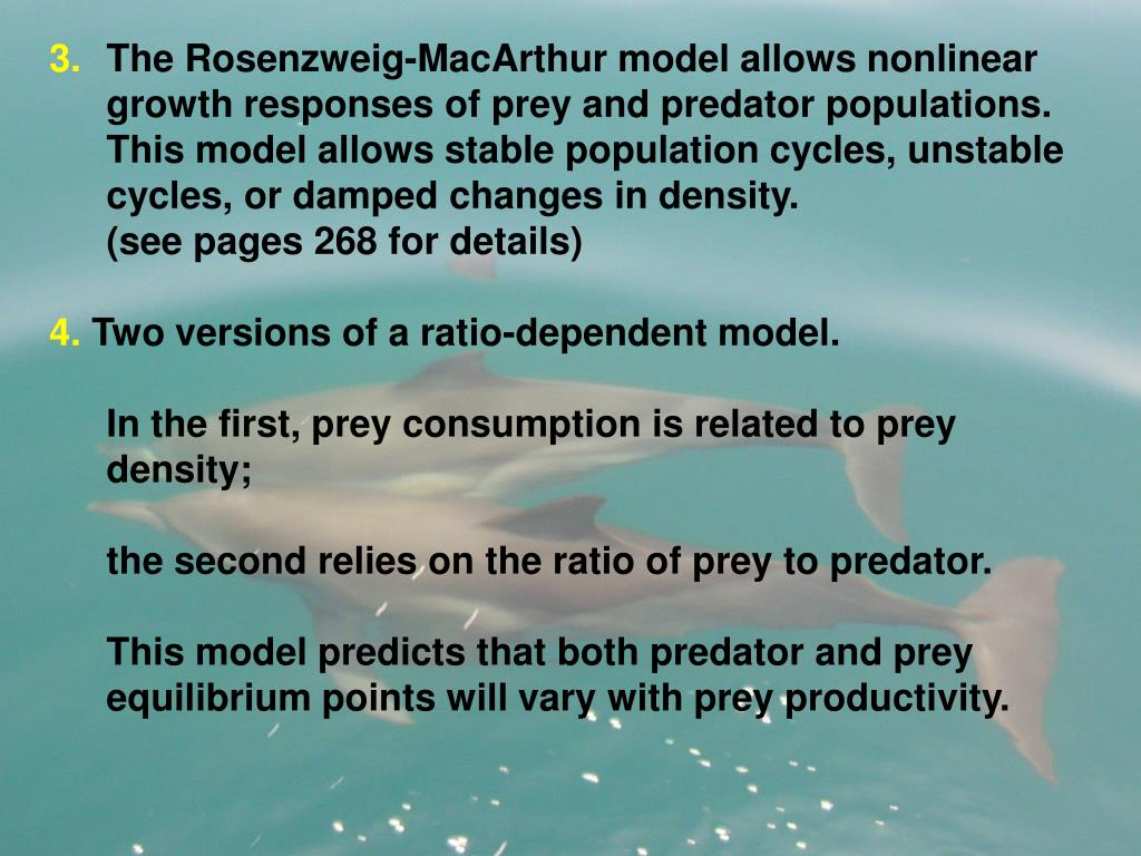 The Rosenzweig-MacArthur model allows nonlinear growth responses of prey and predator populations.  This model allows stable population cycles, unstable cycles, or damped changes in density.