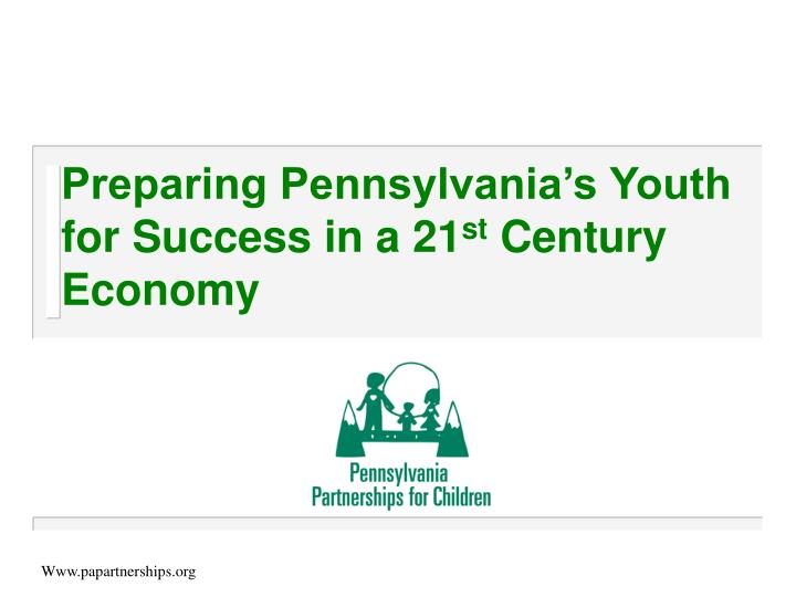 Preparing pennsylvania s youth for success in a 21 st century economy