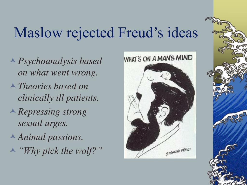 Maslow rejected Freud's ideas