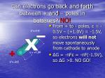can electrons go back and forth between and poles in batteries no