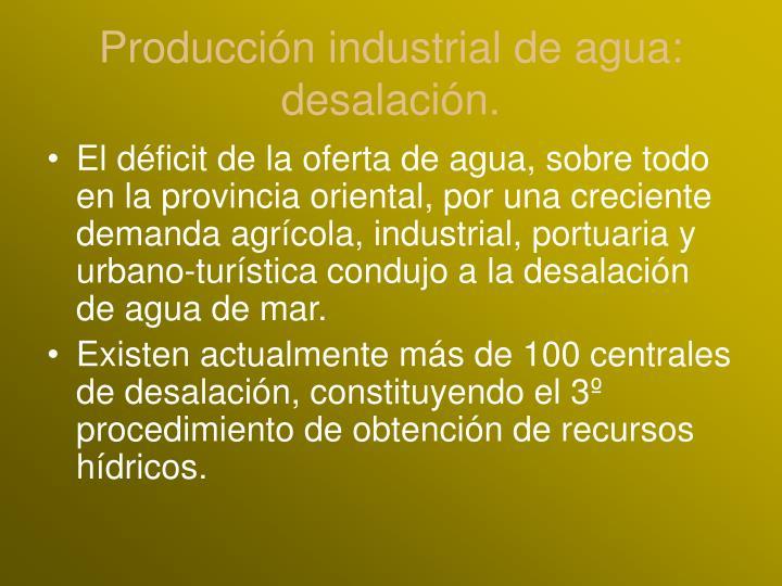 Producción industrial de agua: desalación.