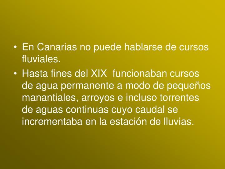 En Canarias no puede hablarse de cursos fluviales.