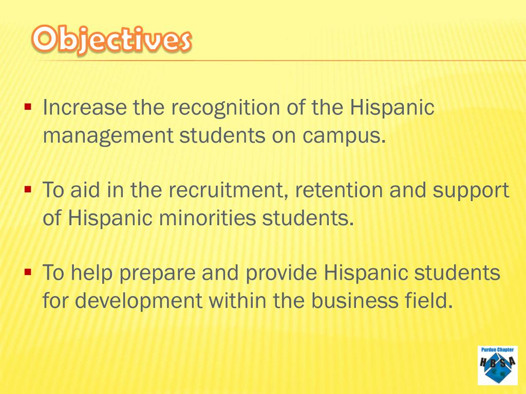 Increase the recognition of the Hispanic management students on campus.