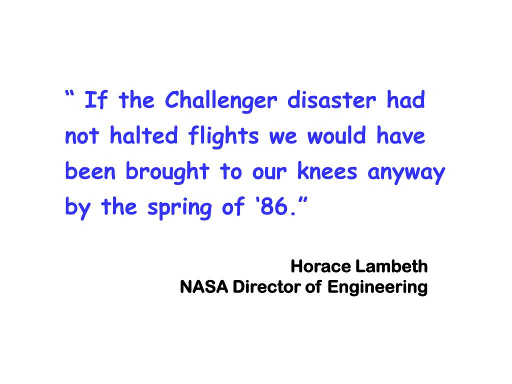 """"""" If the Challenger disaster had not halted flights we would have been brought to our knees anyway by the spring of '86."""""""