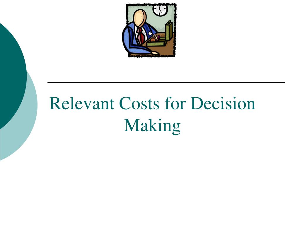 identify three relevant and three non relevant costs in this decision Chapter 1 decision making and the role of accounting identify the relevant information needed to determine can you name three non-economic factors which must.