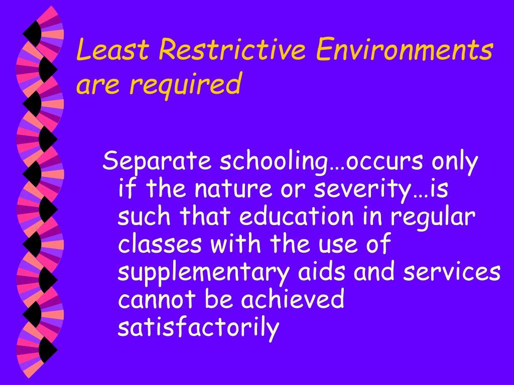 Least Restrictive Environments are required